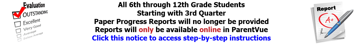 All 6th through 12th Grade Students Starting with 3rd Quarter Paper Progress Reports will no longer be provided Reports will only be available online in ParentVue Click this notice to access step-by-step instructions