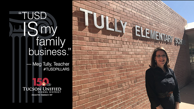 TUSD is my family business. Meg Tully. TUSD Pillars. Tucson Unified School District - 150 years.