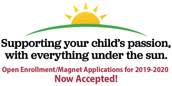 Open Enrollment/Magnet applications for 2019-2020 now available. Supporting your child's passion with everything under the sun.