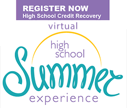 Register now - High school credit recovery and acceleration opportunities. High School Summer Experience!