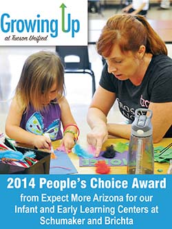 Growing Up at Tucson Unified. 2014 People's Choice Award from Expect More Arizona for our Infant and Early Learning Centers at Schumaker and Brichta.