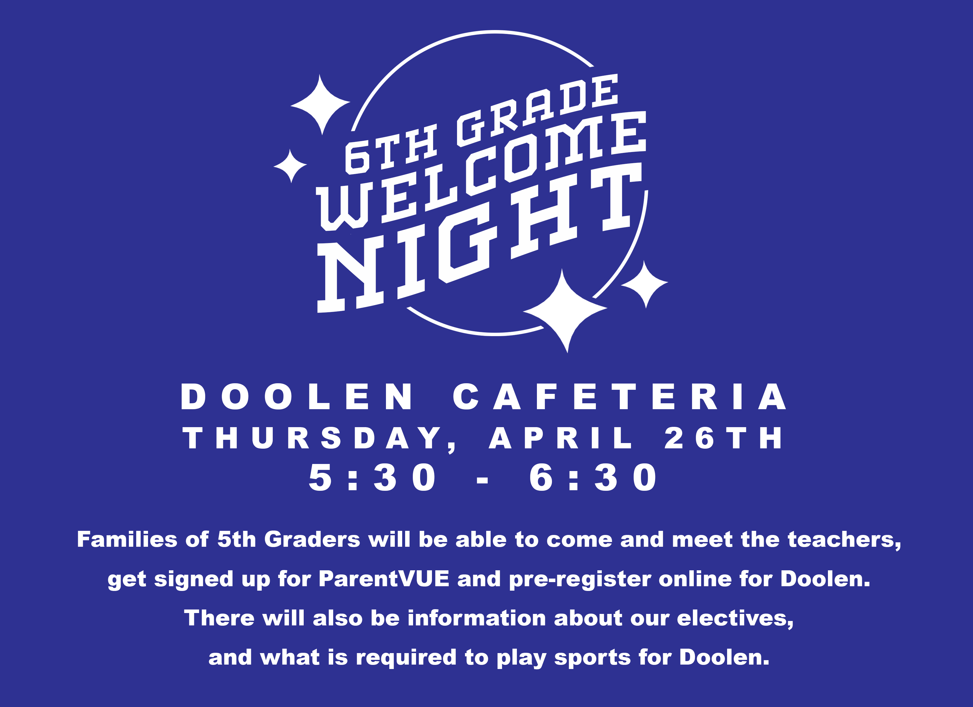 6th grade welcome night doolen cafeteria thursday april 26th from 5:30 to 6:30 families of 5th grades will be able to come and meet the teachers get signed up for parent vue and pre register online for doolen