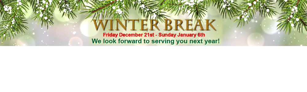 Winter Break Friday December 21st through Sunday January 6th We look forward to serving you!