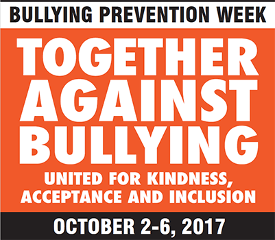 Bullying Prevention Week - Together Against Bullying - United for Kindness, Acceptance and Inclusion. October 2-6, 2017