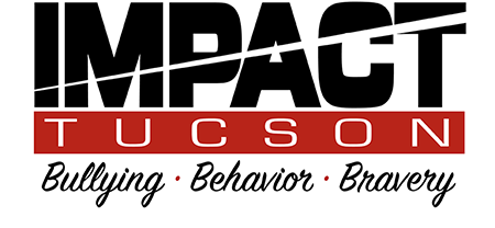IMPACT Tucson - Bullying, Behavior, Bravery