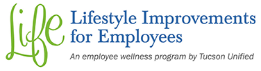 LIFE: Lifestyle Improvements for Employees - An employee wellness program by Tucson Unified