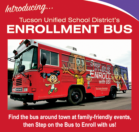 Introducing Tucson Unified School District's Enrollment Bus. Find the bus around town at family-friendly events, then Step on the Bus to Enroll with us!